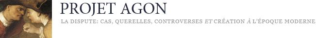 Projet ANR Agon, La dispute: cas, querelle, controverses et création à l'époque moderne (France-Grande-Bretagne)