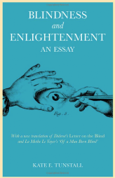 Blindness and Enlightenment: An Essay: With a New Translation of Diderot's Letter on the Blind and La Mothe Le Vayer's 'Of a Man Born Blind', by Kate Tunstall