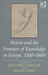 Fiction and the Frontiers of Knowledge in Europe, 1500-1800, par Alexis Tadié et Richard Scholar