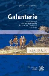 Galanterie: Die Fabrikation einer natürlichen Ethik der höfischen Gesellschaft (1650-1710), par Jörn Steigerwald