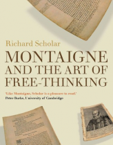 Montaigne and the Art of Free-thinking, by Richard Scholar