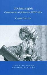 L'Orient anglais. Connaissances et fictions au XVIIIe siècle, par Claire Gallien