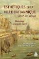 Esthétiques de la ville britannique (XVIIIe-XIXe siècles), par Alexis Tadié et Pierre Dubois